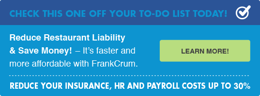 Reduce Restaurant Liability & Save Money! – It's faster and more affordable with FrankCrum — Learn More!